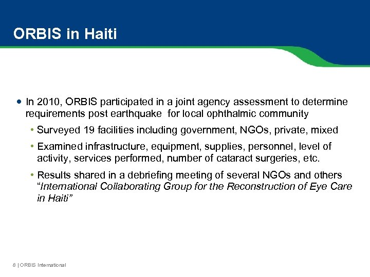 ORBIS in Haiti In 2010, ORBIS participated in a joint agency assessment to determine