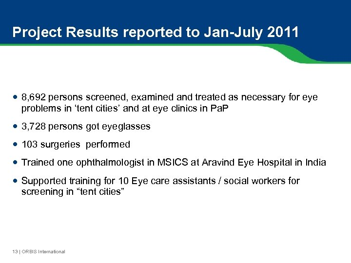 Project Results reported to Jan-July 2011 8, 692 persons screened, examined and treated as