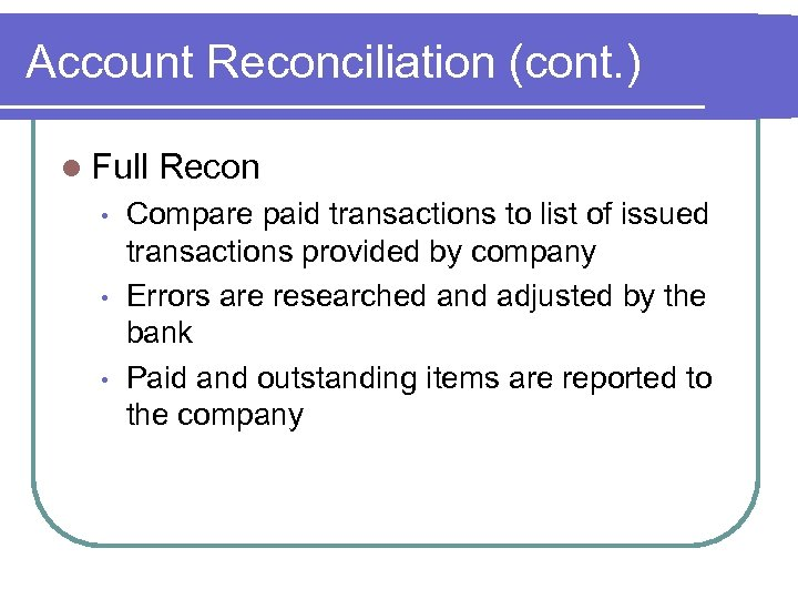 Account Reconciliation (cont. ) l Full • • • Recon Compare paid transactions to