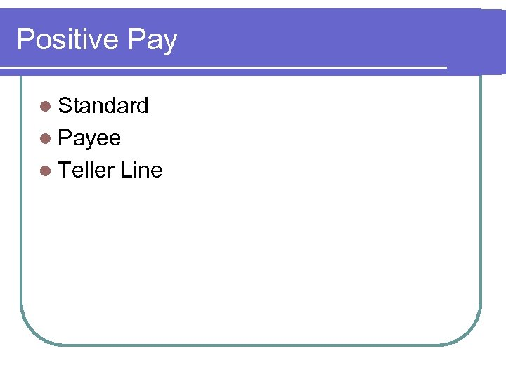 Positive Pay l Standard l Payee l Teller Line