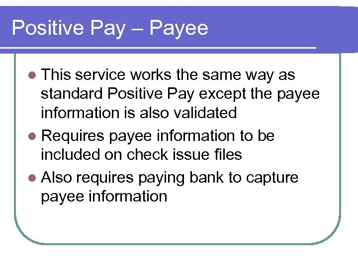 Positive Pay – Payee l This service works the same way as standard Positive