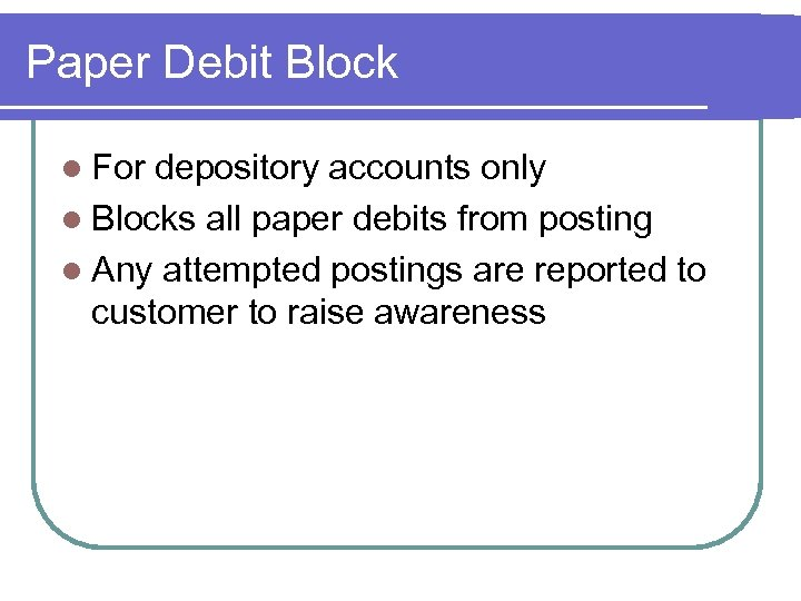 Paper Debit Block l For depository accounts only l Blocks all paper debits from