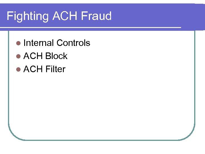 Fighting ACH Fraud l Internal Controls l ACH Block l ACH Filter