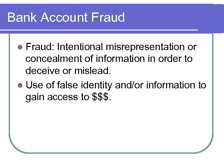 Bank Account Fraud l Fraud: Intentional misrepresentation or concealment of information in order to