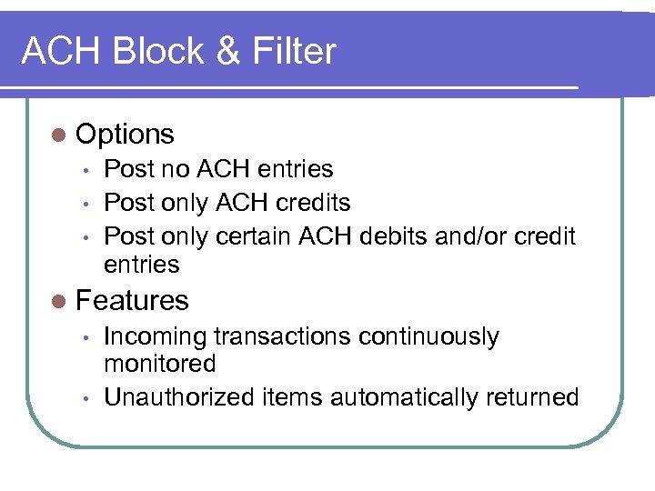 ACH Block & Filter l Options • • • Post no ACH entries Post