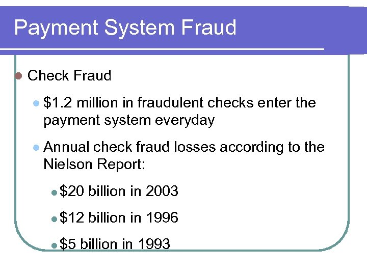 Payment System Fraud l Check Fraud l $1. 2 million in fraudulent checks enter