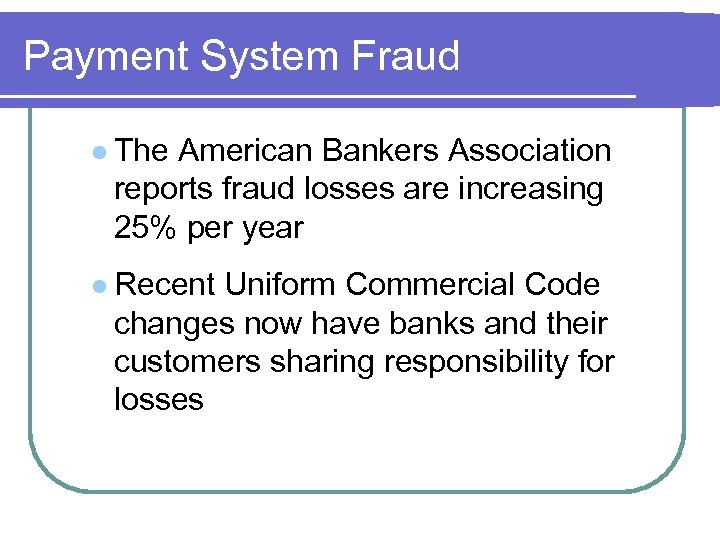 Payment System Fraud l The American Bankers Association reports fraud losses are increasing 25%