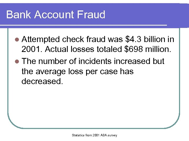 Bank Account Fraud l Attempted check fraud was $4. 3 billion in 2001. Actual
