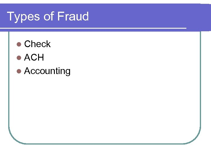 Types of Fraud l Check l ACH l Accounting