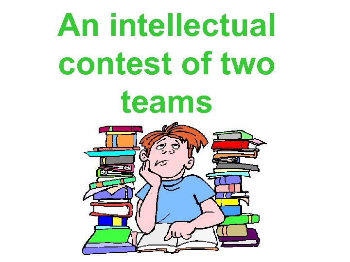 An intellectual contest of two teams