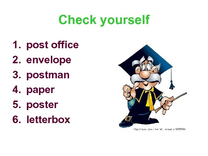 Check yourself 1. 2. 3. 4. 5. 6. post office envelope postman paper poster