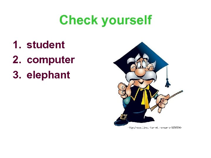 Check yourself 1. student 2. computer 3. elephant