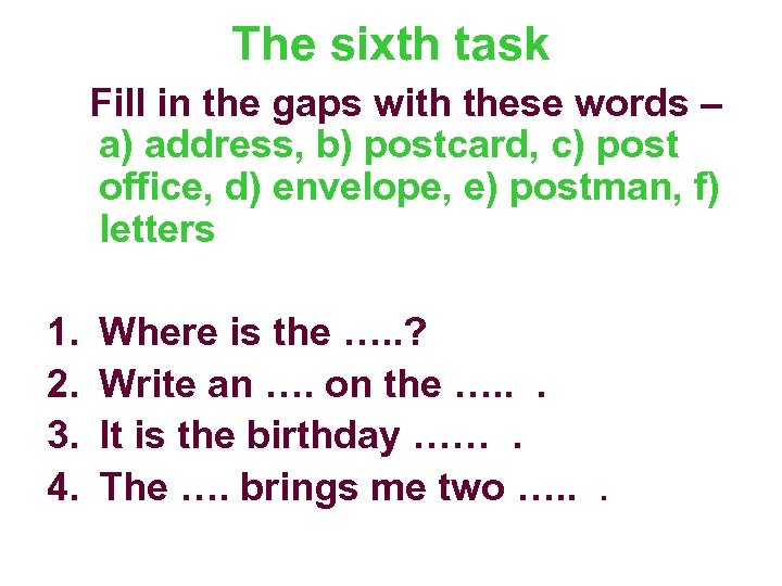 The sixth task Fill in the gaps with these words – a) address, b)