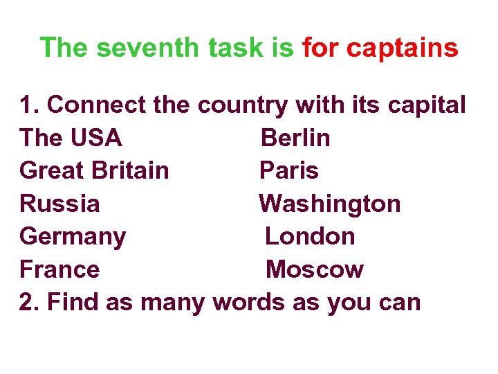 The seventh task is for captains 1. Connect the country with its capital The