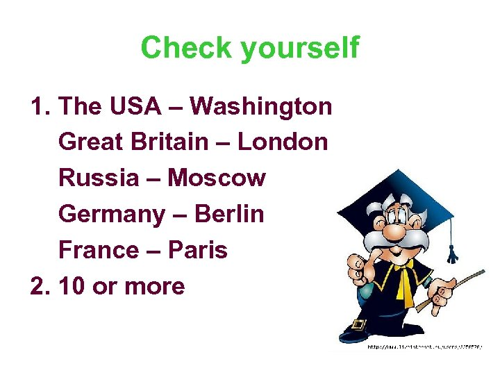 Check yourself 1. The USA – Washington Great Britain – London Russia – Moscow