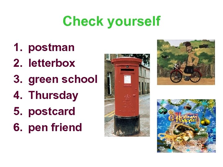 Check yourself 1. 2. 3. 4. 5. 6. postman letterbox green school Thursday postcard