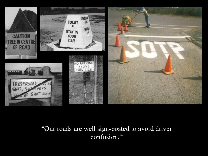 """""""Our roads are well sign-posted to avoid driver confusion. """""""