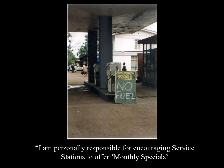 """""""I am personally responsible for encouraging Service Stations to offer 'Monthly Specials'"""
