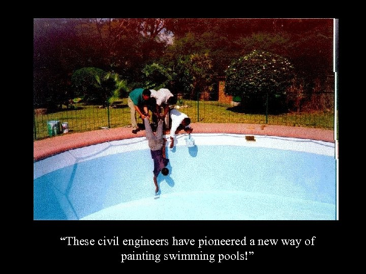 """""""These civil engineers have pioneered a new way of painting swimming pools!"""""""