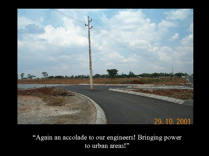 """""""Again an accolade to our engineers! Bringing power to urban areas!"""""""