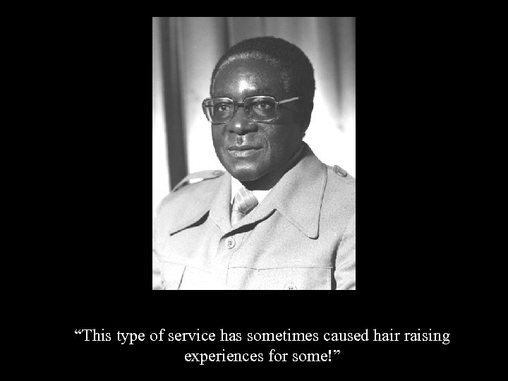 """""""This type of service has sometimes caused hair raising experiences for some!"""""""