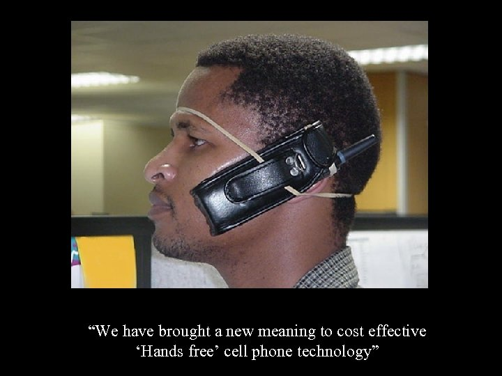"""""""We have brought a new meaning to cost effective 'Hands free' cell phone technology"""""""