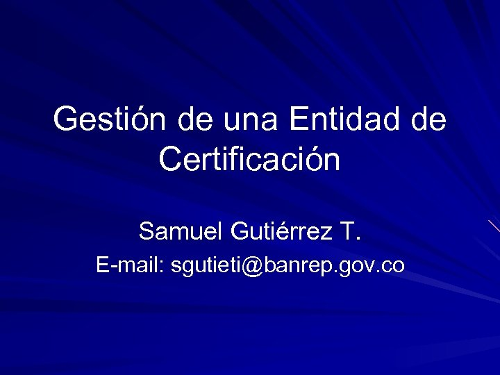 Gestión de una Entidad de Certificación Samuel Gutiérrez T. E-mail: sgutieti@banrep. gov. co