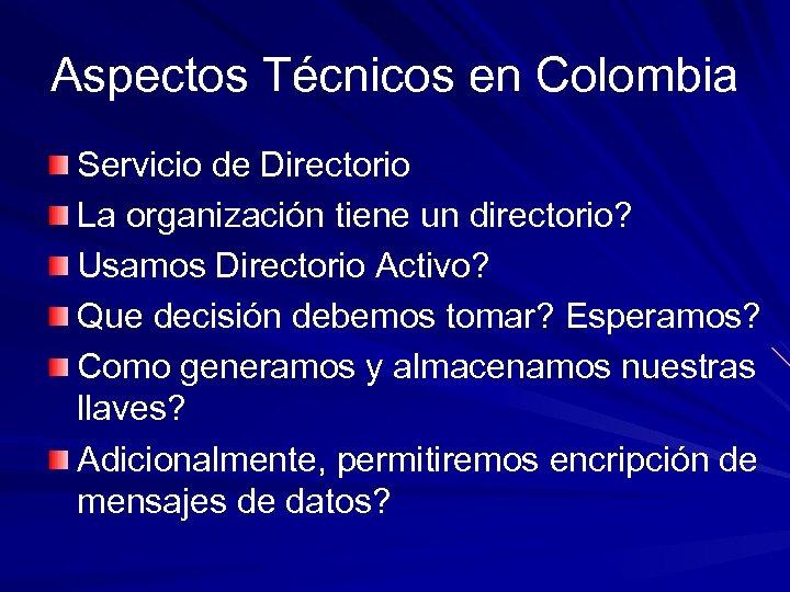 Aspectos Técnicos en Colombia Servicio de Directorio La organización tiene un directorio? Usamos Directorio