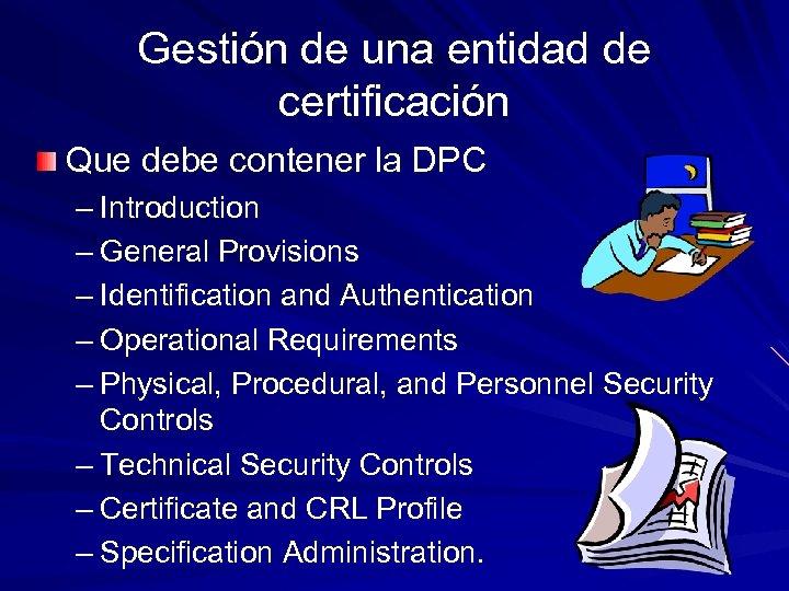 Gestión de una entidad de certificación Que debe contener la DPC – Introduction –