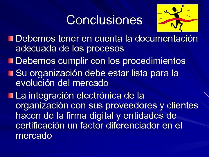 Conclusiones Debemos tener en cuenta la documentación adecuada de los procesos Debemos cumplir con