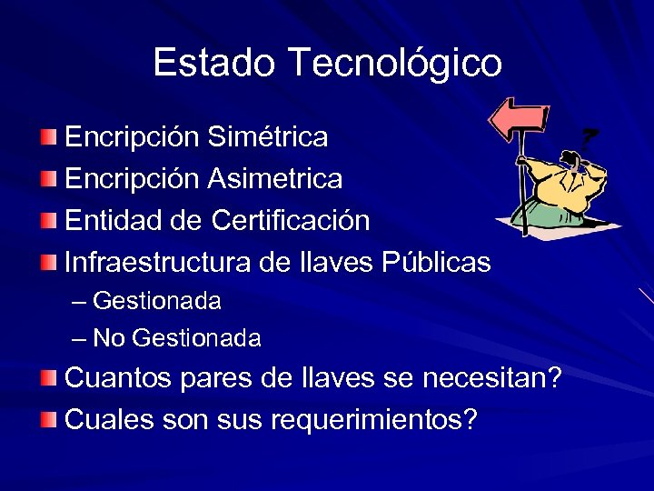 Estado Tecnológico Encripción Simétrica Encripción Asimetrica Entidad de Certificación Infraestructura de llaves Públicas –