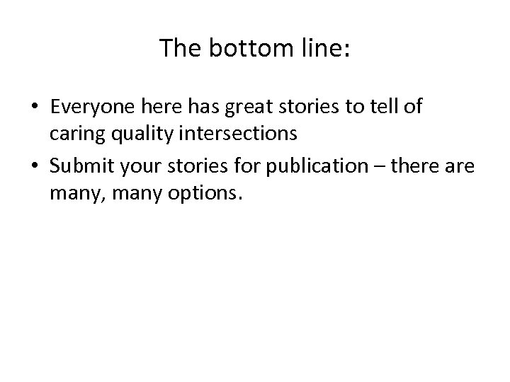 The bottom line: • Everyone here has great stories to tell of caring quality