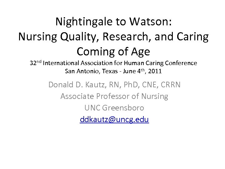 Nightingale to Watson: Nursing Quality, Research, and Caring Coming of Age 32 nd International