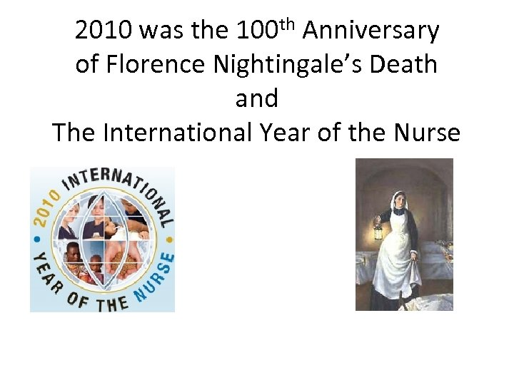 2010 was the 100 th Anniversary of Florence Nightingale's Death and The International Year