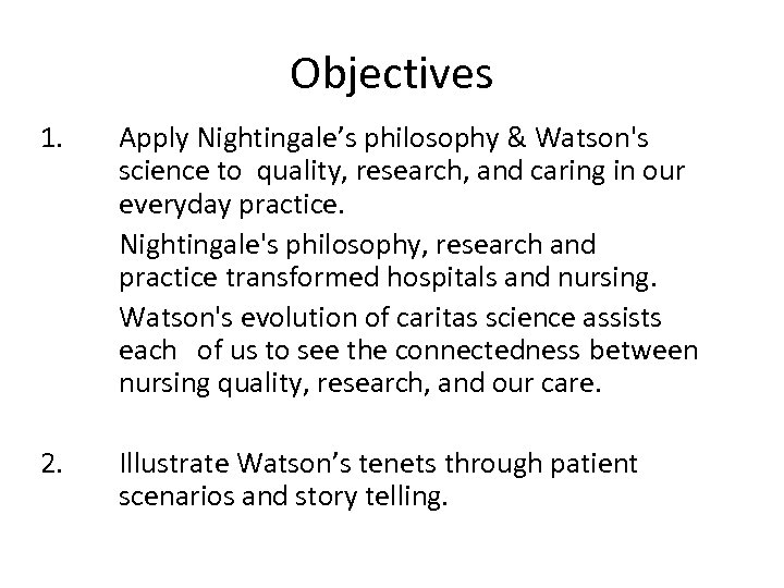 Objectives 1. Apply Nightingale's philosophy & Watson's science to quality, research, and caring in