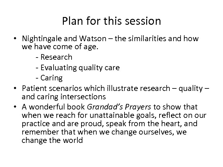 Plan for this session • Nightingale and Watson – the similarities and how we