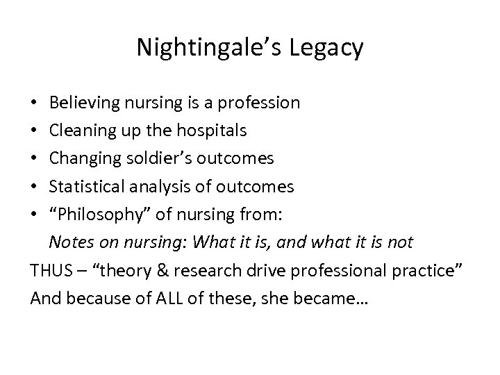 Nightingale's Legacy Believing nursing is a profession Cleaning up the hospitals Changing soldier's outcomes