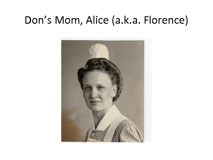 Don's Mom, Alice (a. k. a. Florence)
