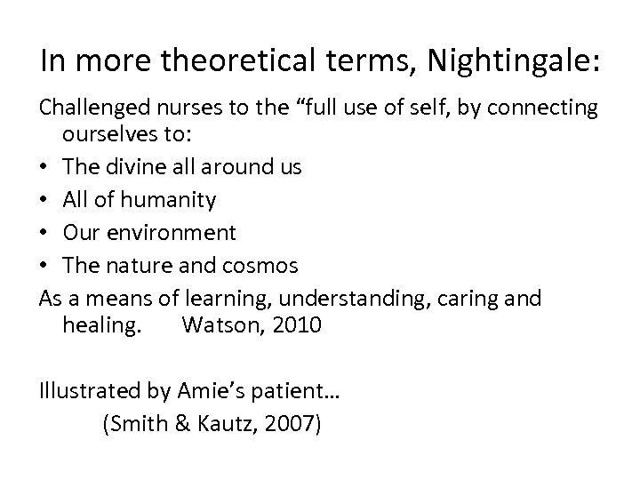 "In more theoretical terms, Nightingale: Challenged nurses to the ""full use of self, by"
