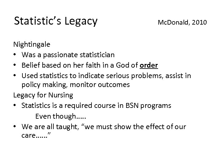 Statistic's Legacy Mc. Donald, 2010 Nightingale • Was a passionate statistician • Belief based