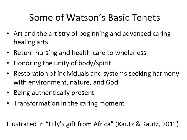 Some of Watson's Basic Tenets • Art and the artistry of beginning and