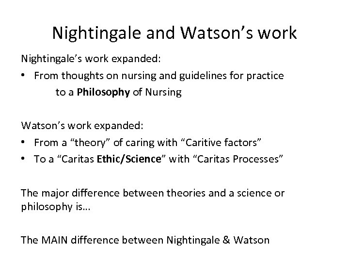 Nightingale and Watson's work Nightingale's work expanded: • From thoughts on nursing and guidelines