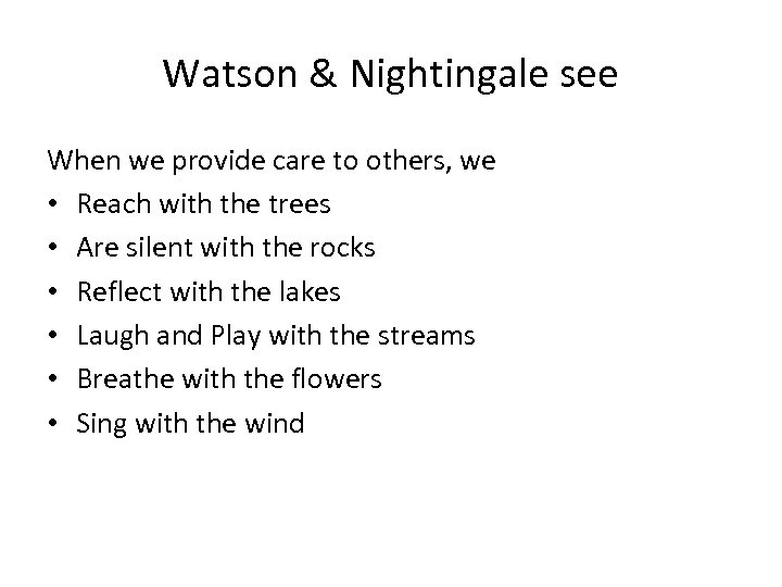 Watson & Nightingale see When we provide care to others, we • Reach with
