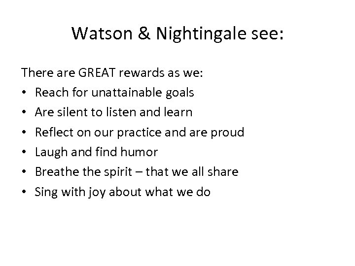 Watson & Nightingale see: There are GREAT rewards as we: • Reach for unattainable