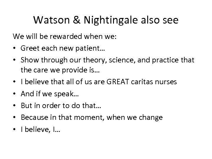 Watson & Nightingale also see We will be rewarded when we: • Greet each
