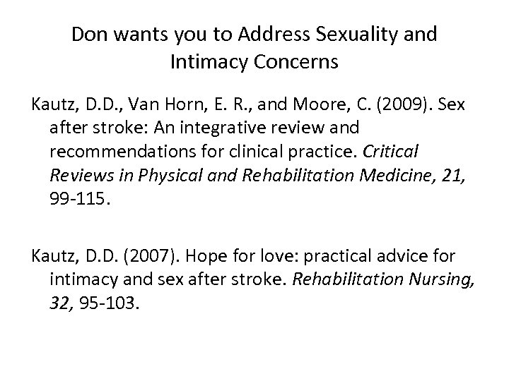 Don wants you to Address Sexuality and Intimacy Concerns Kautz, D. D. , Van