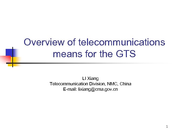 Overview of telecommunications means for the GTS LI Xiang Telecommunication Division, NMC, China E-mail: