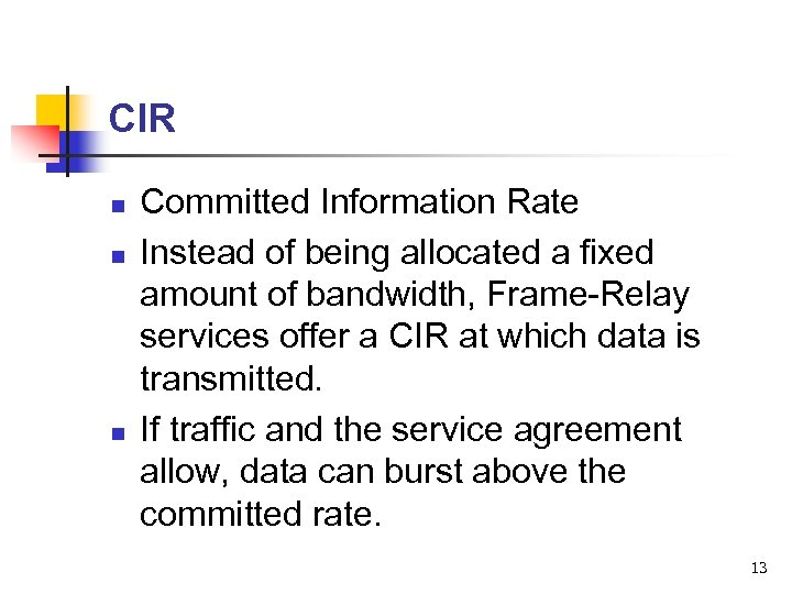 CIR n n n Committed Information Rate Instead of being allocated a fixed amount