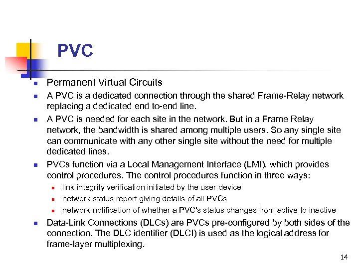 PVC n n Permanent Virtual Circuits A PVC is a dedicated connection through the