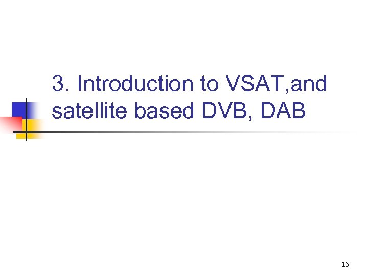 3. Introduction to VSAT, and satellite based DVB, DAB 16